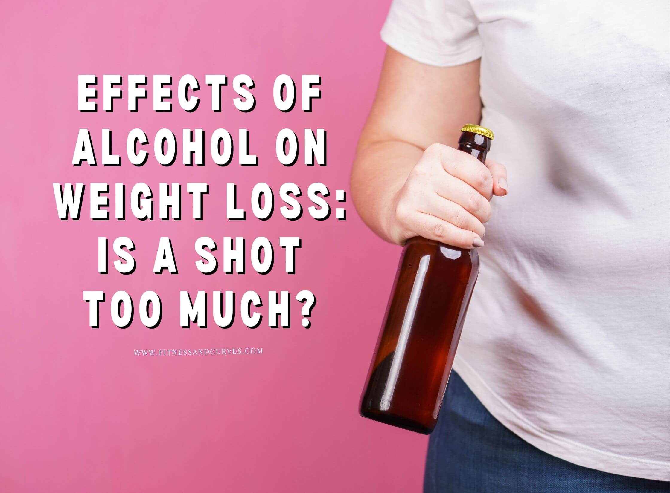 """woman holding alcohol with text """"Effects of Alcohol On Weight Loss"""""""